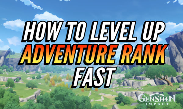 How to Level Up Adventure Rank EXP Fast Genshin Impact