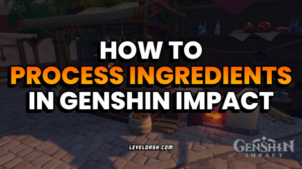 How to Process Ingredients in Genshin Impact guide