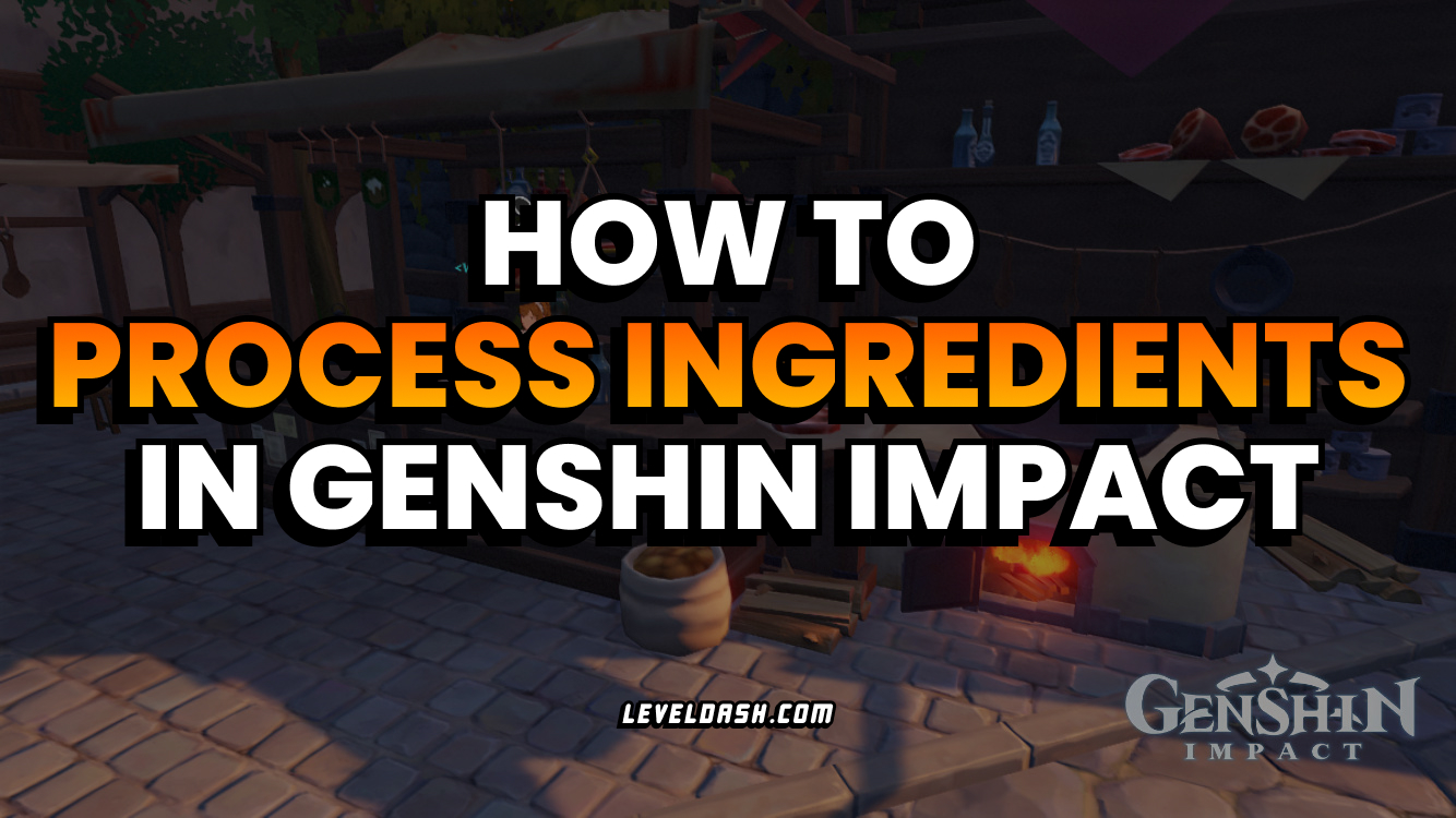 [Guide] How to Process Ingredients in Genshin Impact