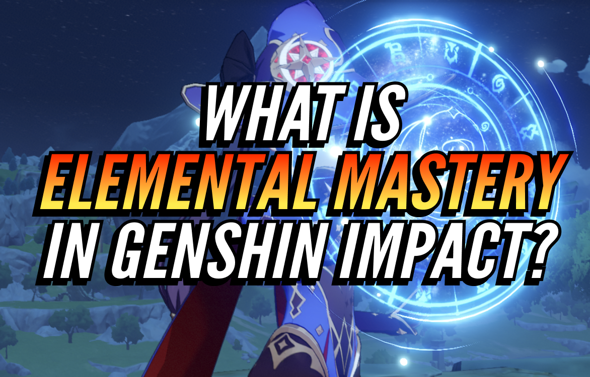 What is Elemental Mastery in Genshin Impact guide